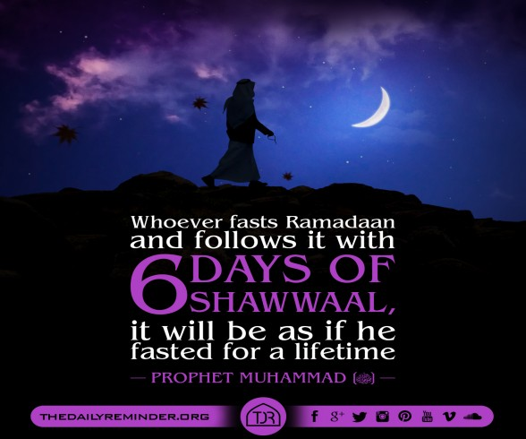 Whoever fasts Ramadan and follows it with six days of Shawwaal, it will be as if he fasted for a lifetime. ~Prophet Muhammad (ﷺ)